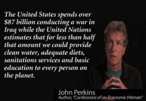 john-perkins-confessions-of-an-economic-hitman-the-united-states-spends-over-87-billion-conducting-a-war-in-iraq-while-the-united-nations-estimates-that-for-less-than-half-that-amount-w